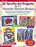 25 Terrific and Easy Art Projects Based on Favorite Picture Books, Karen Backus, 043922263X
