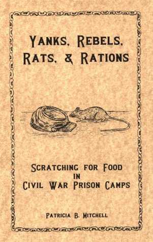 Yanks, Rebels, Rats, and Rations,: Scratching for Food in Civil War Prison Camps