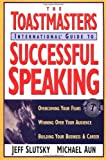 Toastmaster's International Guide to Successful Speaking: Overcoming Your Fears, Winning over Your Audience, Building Your Business & Career