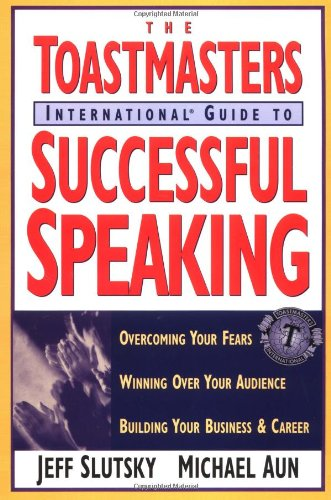 Toastmaster's International Guide to Successful Speaking: Overcoming Your Fears, Winning over Your Audience, Building Your Business & Career by Brand: Dearborn Trade