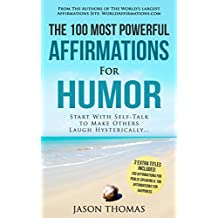 Affirmation | The 100 Most Powerful Affirmations for Humor | 2 Amazing Affirmative Bonus Books Included for Public Speaking & Happiness: Start With Self-Talk to Make Others Laugh Hysterically