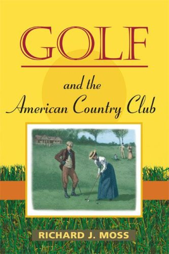 Golf and the American Country Club (Sport and Society) (Country Valley Club)