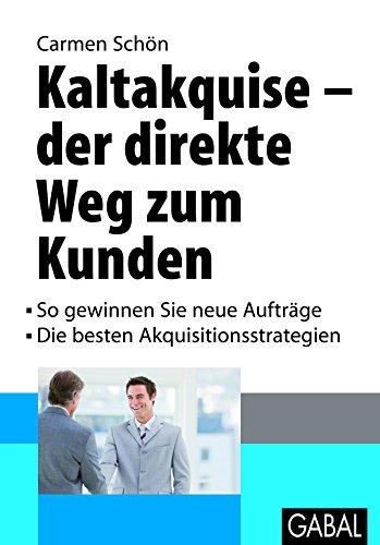 Kaltakquise - der direkt Wege zum Kunden: So gewinnen Sie neue Aufträge. Die besten Akquisitionsstrategien (Whitebooks) (German Edition)
