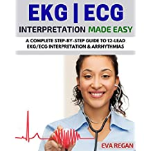 EKG: EKG Interpretation Made Easy: A Complete Step-By-Step Guide to 12-Lead EKG/ECG Interpretation & Arrhythmias (EKG Book, EKG Interpretation, NCLEX, NCLEX RN, NCLEX Review)