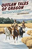 Outlaw Tales of Oregon, Jim Yuskavitch, 0762772638
