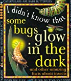 Some Bugs Glow in the Dark, Claire Llewellyn, 0761305629