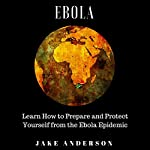 Ebola: Learn How to Prepare and Protect Yourself from the Ebola Epidemic | Jake Anderson