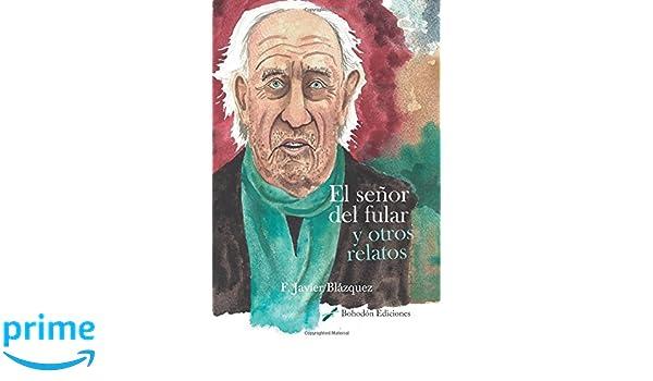 El señor del fular y otros relatos (Spanish Edition): F. Javier Blázquez: 9788417198404: Amazon.com: Books