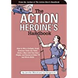 The Action Heroine's Handbook: How to Win a Catfight, Drink Someone Under the Table, Choke a Man with Your Bare Thighs, and D
