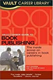 Vault Career Guide to Book Publishing, Matt Manning, 1581312695