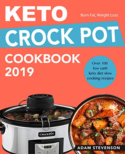 Keto Crock Pot Cookbook 2019: Over 100 Simple, Delicious Low Carb Keto Diet Recipes - Slow Cooking Recipes to Burn Fat and Weight ()