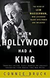 img - for When Hollywood Had a King: The Reign of Lew Wasserman, Who Leveraged Talent into Power and Influence by Connie Bruck (2004-07-13) book / textbook / text book