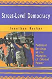 Street-Level Democracy : Political Settings at the Margins, Barker, Jonathan, 1565491068