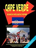 Cape Verde Business Intelligence Report, International Business Publications Staff, 073974934X