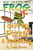 My Crazy Pet Frog: I Gave My Pizza A Spanking