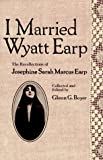 I Married Wyatt Earp: The Recollections of Josephine Sarah Marcus Earp