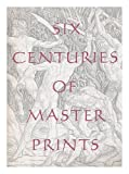 Six Centuries of Master Prints : Treasures from the Herbert Greer French Collection, Spangenberg, Kristin L., 0931537150