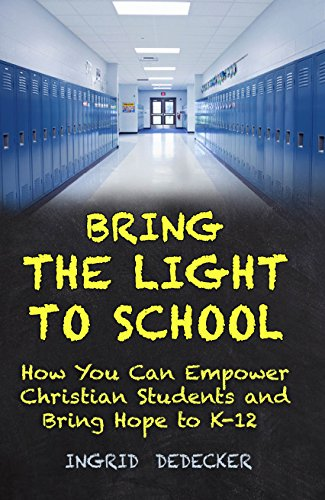 (BRING THE LIGHT TO SCHOOL: How You Can Empower Christian Students from K-12)