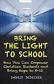 BRING THE LIGHT TO SCHOOL: How You Can Empower Christian Students from K-12