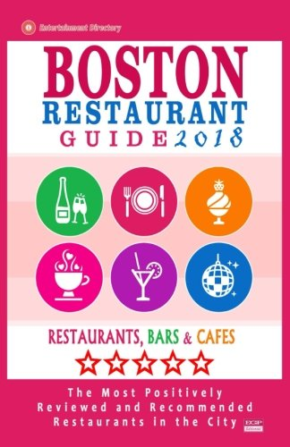 Boston Restaurant Guide 2018: Best Rated Restaurants in Boston - 500 restaurants, bars and cafés recommended for visitors, 2018