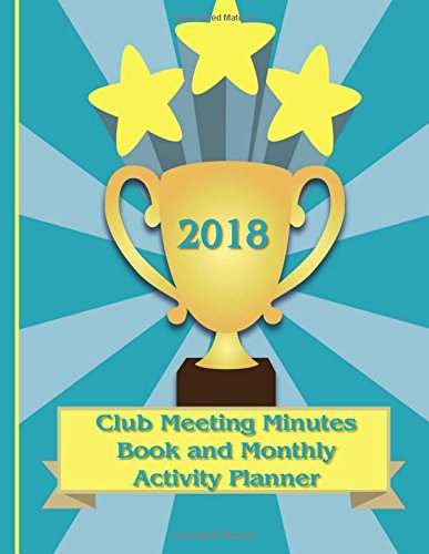 Download Club Meeting Minutes Book and Monthly Activity Planner: Stars design 2018 Calendar Planner for Club Office Bearers (Club Calendars for Meeting Minutes Log & Notes) PDF ePub ebook