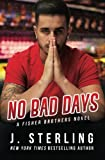 No Bad Days: A Fisher Brothers Novel (Volume 1)
