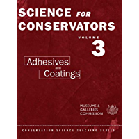The Science For Conservators Series: Volume 3: Adhesives and Coatings (Heritage: Care-Preservation-Management)
