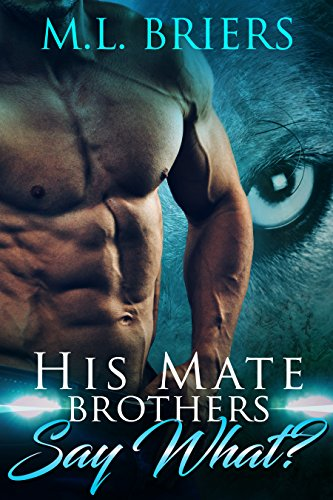 His Mate - Brothers - Say What?: Paranormal Romantic Comedy