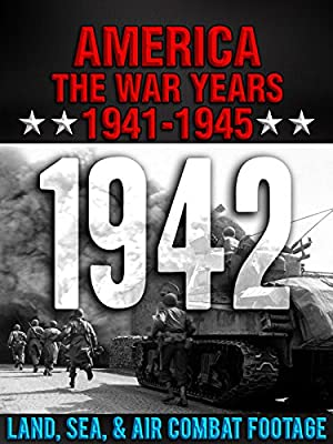 America The War Years 1941-1945: 1942 Land, Sea, & Air Combat Footage