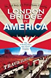 London Bridge in America: The Tall Story of a Transatlantic Crossing