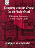 Prophecy and the Quest for the Holy Grail : Critiquing Knowledge in the Vulgate Cycle, Karczewska, Katheryn, 0820438529