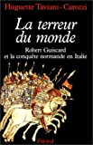 La Terreur du monde. Robert Guiscard et la conquète normande en Italie