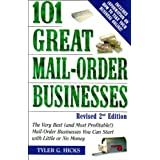 101 Great Mail-Order Businesses, Revised 2nd Edition: The Very Best (and Most Profitable!) Mail-Order Businesses You Can Start with Li ttle or No Money