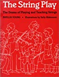 The String Play : The Drama of Playing and Teaching Strings, Young, Phyllis, 0292776071