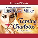 Taming Charlotte Audiobook by Linda Lael Miller Narrated by Pilar Witherspoon