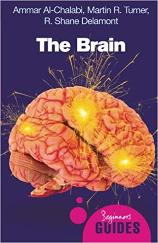 The Brain A Beginners Guide Guides Amazoncouk Ammar Al Chalabi Martin R Turner Shane Delamont Books