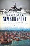 Nautical Newburyport: A History of Captains, Clipper Ships and the Coast Guard (American Chronicles)