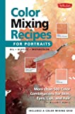 Color Mixing Recipes for Portraits: More Than 500 Color Combinations for Skin, Eyes, Lips & Hair (Color Mixing Recipes)