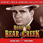 Road to Bear Creek: Annotated: Robert Ervin Howard Collection, Book 9 | Robert Ervin Howard, Raging Bull Publishing