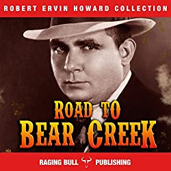 Road to Bear Creek: Annotated: Robert Ervin Howard Collection, Book 9