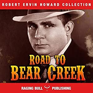 Road to Bear Creek: Annotated: Robert Ervin Howard Collection, Book 9 Audiobook