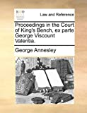 Proceedings in the Court of King's Bench, Ex Parte George Viscount Valentia, George Annesley, 1140702238