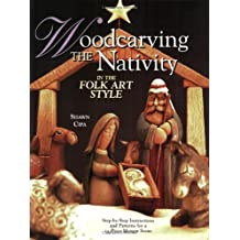 Woodcarving the Nativity in the Folk Art Style: Step-by-Step Instructions and Patterns for a 15-Piece Manger Scene