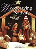 Woodcarving the Nativity in the Folk Art Style: Step-by-Step Instructions and Patterns for a 15-Piece Manger Scene (Fox Chapel Publishing)