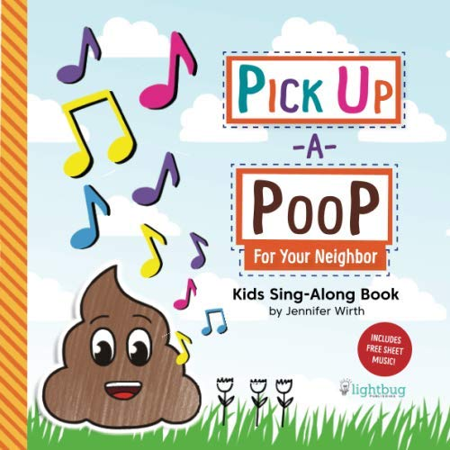 Pick Up a Poop for Your Neighbor: Kids Sing-Along Book (Pick Up a Poop for Your Neighbor Series) (Best Pick Up And Play Games)