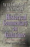 Historical Commentary on Galatians, William M. Ramsay, 0825436389