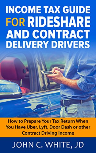 Income Tax Guide for Rideshare and Contract Delivery Drivers: How to  Prepare Your Tax Return When You Have Uber, Lyft, DoorDash or other  Contract