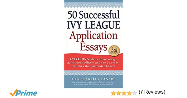 successful ivy league application essays gen tanabe kelly  50 successful ivy league application essays gen tanabe kelly tanabe 9781617600722 com books