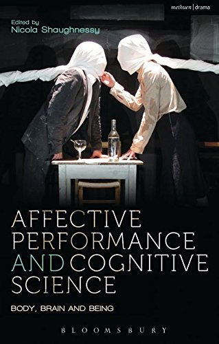 Affective Performance and Cognitive Science: Body, Brain and Being (Performance and Science: Interdisciplinary Dialogues)