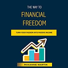 The Way to Financial Freedom: How to Become Financially Independent (In Your 30s) Audiobook by Roxanne Martin Narrated by Lillie Ricciardi